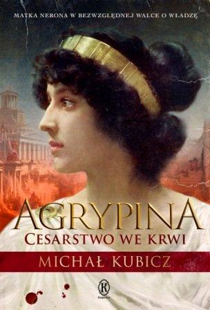 Michał Kubicz: Agrypina. Cesarstwo we krwi